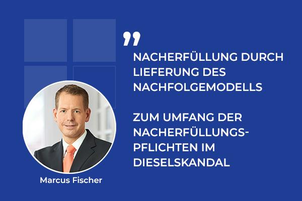 Nacherfüllung durch Lieferung des Nachfolgemodells – Zum Umfang der Nacherfüllungspflichten im Dieselskandal
